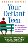 Your Defiant Teen, Second Edition: 10 Steps to Resolve Conflict and Rebuild Your Relationship Cover Image