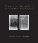 Photography Degree Zero: Reflections on Roland Barthes's Camera Lucida Cover Image
