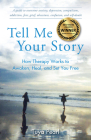 Tell Me Your Story: How Therapy Works to Awaken, Heal, and Set You Free Cover Image