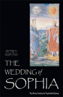 The Wedding of Sophia: The Divine Feminine in Psychoidal Alchemy (The Jung on the Hudson Book series) Cover Image