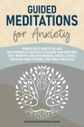 Guided Meditations for Anxiety: Mindfulness Meditation and Self-Hypnosis Exercises to Manage Your Emotions, Stop Worrying and Overthinking, Reduce Str Cover Image