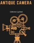 Antique Camera Collection Log Book: Keep Track Your Collectables ( 60 Sections For Management Your Personal Collection ) - 125 Pages, 8x10 Inches, Pap Cover Image