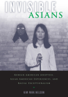 Invisible Asians: Korean American Adoptees, Asian American Experiences, and Racial Exceptionalism (Asian American Studies Today) Cover Image