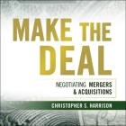 Make the Deal Lib/E: Negotiating Mergers and Acquisitions Cover Image