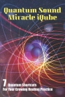 Quantum Sound Miracle iQube: 7 Quantum Shortcuts For Your Growing Healing Practice: Cloud Sound Therapy Cover Image