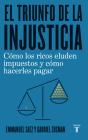 El Triunfo de la Injusticia: Cómo Los Ricos Evaden Impuestos Y Cómo Hacer Que Paguen / The Triumph of Injustice: How the Rich Dodge Taxes and How to M Cover Image