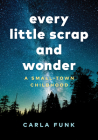 Every Little Scrap and Wonder: A Small-Town Childhood Cover Image