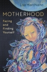 Motherhood: Facing and Finding Yourself Cover Image