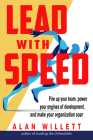 Lead with Speed: Fire Up Your Team, Power Your Engines of Development, and Make Your Organization Soar Cover Image