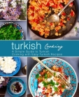 Turkish Cooking: A Simple Guide to Turkish Cooking with Easy Turkish Recipes (3rd Edition) Cover Image