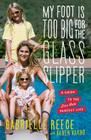 My Foot Is Too Big for the Glass Slipper: A Guide to the Less Than Perfect Life Cover Image