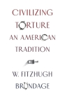 Civilizing Torture: An American Tradition Cover Image