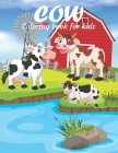 Cow Coloring Book For Kids: This Coloring Book Helps To Remove The Stress And Give You Relaxation. Cover Image