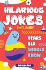 Hilarious Jokes That Every 6 Year Old Should Know: Over 300 jokes from Puns to Knock-knocks, tongue twisters and silly scenarios! Cover Image