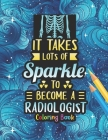 Radiologist Coloring Book: A Radiology Life Coloring Book for Adults - A Snarky & Humorous Radiology Coloring Book for Stress Relief & Relaxation Cover Image