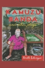 Kamuzu Banda and Other Plays: A Play Depicting the Life and Times of Kamuzu Banda of Malawi, and Three Other Top Quality Plays Cover Image
