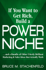 If You Want to Get Rich Build a Power Niche: And a Bundle of Other Utterly Brilliant Marketing and Sales Ideas That Actually Work Cover Image