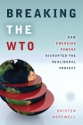 Breaking the WTO: How Emerging Powers Disrupted the Neoliberal Project (Emerging Frontiers in the Global Economy) Cover Image