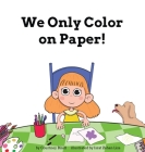 We Only Color on Paper! Cover Image