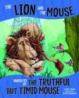 The Lion and the Mouse: Narrated by the Timid But Truthful Mouse (Other Side of the Fable) Cover Image