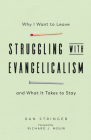 Struggling with Evangelicalism: Why I Want to Leave and What It Takes to Stay Cover Image