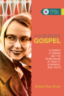 A Subversive Gospel: Flannery O'Connor and the Reimagining of Beauty, Goodness, and Truth (Studies in Theology and the Arts #4) Cover Image