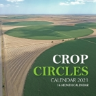Crop Circles Calendar 2021: 16 Month Calendar Cover Image