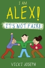 I Am Alex! It's Not Fair! Cover Image