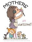 Mothers are awesome!: A coloring book celebration of moms for mother's day or any day Cover Image