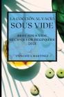 La Cocción al Vacío Sous-Vide 2021 (Sous Vide Cookbook 2021 Spanish Edition): Mejores Recetas Para Principiantes Cover Image