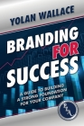 Branding For Success: A Guide to Building a Strong Foundation for Your Company Cover Image
