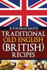 Traditional Old English (British) Recipes Cover Image