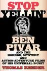 Stop Yellin' - Ben Pivar and the Horror, Mystery, and Action-Adventure Films of His Universal B Unit Cover Image