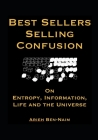 Best Sellers Selling Confusion on Entropy, Information, Life and The Universe Cover Image