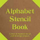 Alphabet Stencil Book: Letters & Numbers for All Craft & Design Projects Cover Image