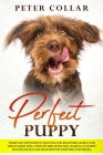 Perfect Puppy: Made Easy Revolution Training for Beginners. Basics and Great Guide for a Positive Behavior Dog. Raising an Happy Dog Cover Image
