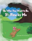 Be Who You Want To Be, It's Fine By Me Cover Image