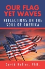 Our Flag yet Waves: Reflections on the Soul of America Cover Image