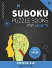 Suduko Puzzle Books for Adults Large Print Extreme Level 100 Puzzles: brain games sudoku puzzle book extremely hard with solutions Cover Image