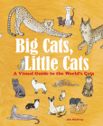 Big Cats, Little Cats: A Visual Guide to the World's Cats Cover Image