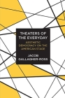 Theaters of the Everyday: Aesthetic Democracy on the American Stage Cover Image