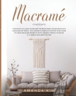 Macramé: THIS BOOK INCLUDES: Macramé for Beginners, Macramé Knots, Macramé Patterns. The Ultimate Complete step-by-step Guide t Cover Image