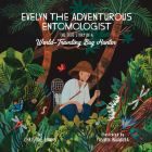 Evelyn the Adventurous Entomologist: The True Story of a World-Traveling Bug Hunter Cover Image