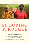 The Enduring Struggle: The History of the U.S. Agency for International Development and America's Uneasy Transformation of the World Cover Image