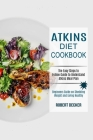 Atkins Diet Cookbook: The Easy Steps to Follow Guide to Understand Atkins Meal Plan (Beginners Guide on Shedding Weight and Living Healthy) Cover Image