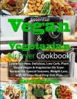 Essential Vegan & Vegetarian Air Fryer Cookbook: Learn 800 New, Delicious, Low Carb, Plant Based Vegan & Vegetarian Air Fryer Recipes for Special Seas Cover Image