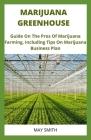 Marijuana Greenhouse: Guide On The Pros And Cons Of Marijuana Farming, Including Tips On Marijuana Business Plan Cover Image
