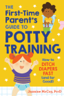 The First-Time Parent's Guide to Potty Training: How to Ditch Diapers Fast (and for Good!) Cover Image