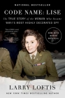 Code Name: Lise: The True Story of the Woman Who Became WWII's Most Highly Decorated Spy Cover Image