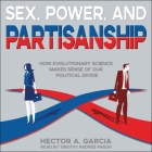 Sex, Power, and Partisanship Lib/E: How Evolutionary Science Makes Sense of Our Political Divide Cover Image